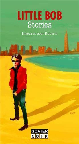 LITTLE BOB STORIES - HISTOIRES POUR ROBERTO