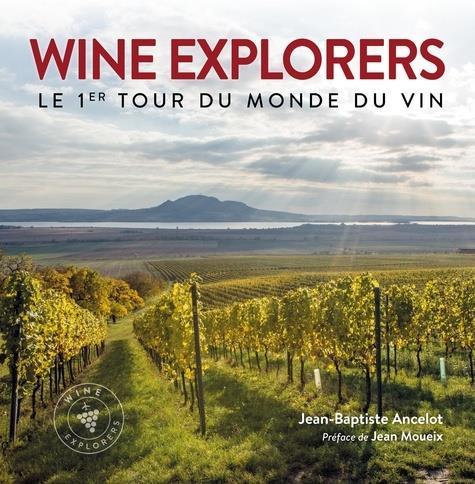 WINE EXPLORERS - LE PREMIER TOUR DU MONDE DU VIN  PREFACE DE JEAN MOUEIX
