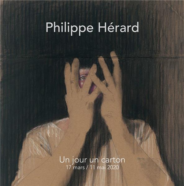 PHILIPPE HERARD - UN JOUR UN CARTON - 17 MARS / 11 MAI 2020