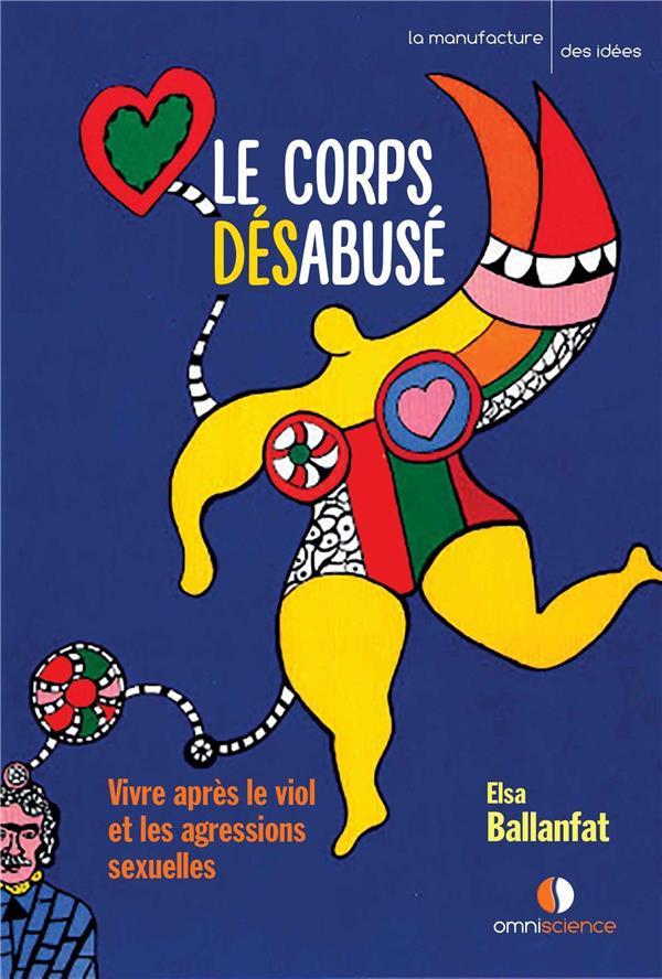 LE CORPS DESABUSE - VIVRE APRES LE VIOL ET LES AGRESSIONS SEXUELLES
