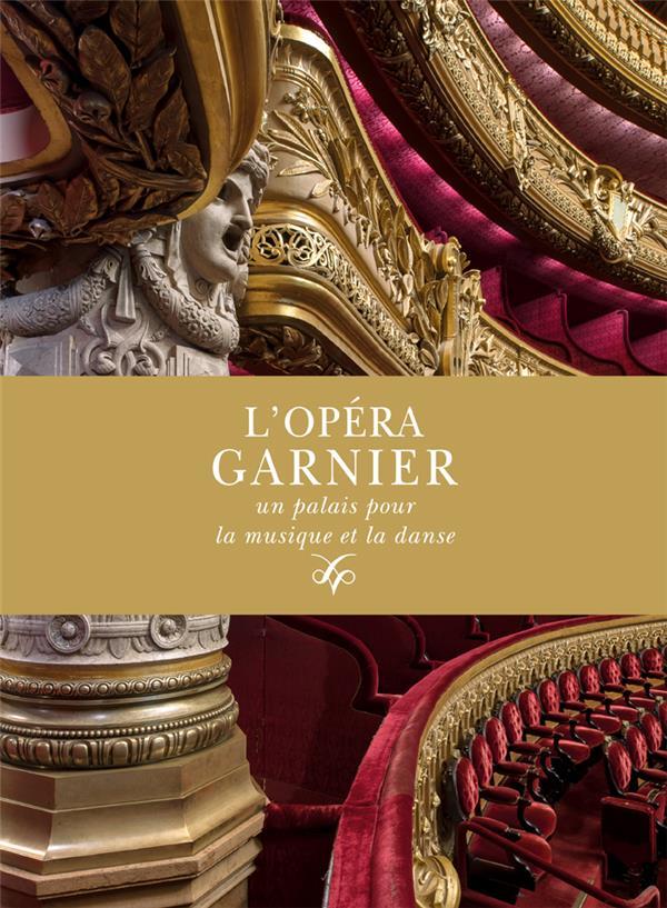 L'OPERA GARNIER, UN PALAIS POUR LA MUSIQUE ET LA DANSE