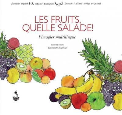 LES FRUITS, QUELLE SALADE! - L'IMAGIER MULTILINGUE