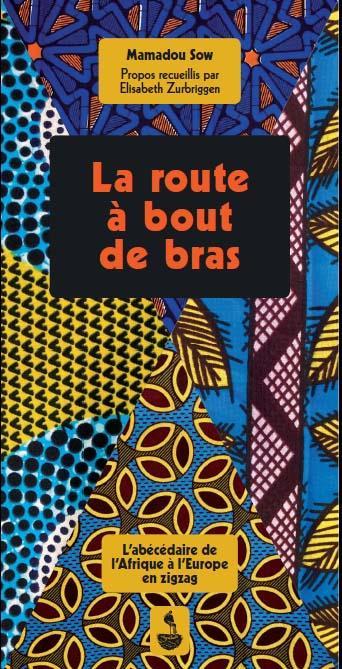 LA ROUTE A BOUT DE BRAS - L'ABECEDAIRE DE L'AFRIQUE A L'EUROPE EN ZIGZAG