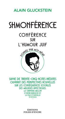 SCHMONFERENCE - CONFERENCE SUR L'HUMOUR JUIF DONNE PAR MOI-MEME