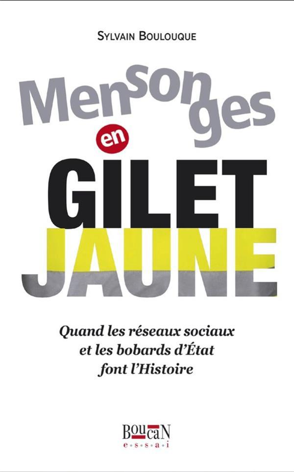 MENSONGES EN GILET JAUNE - QUAND LES RESEAUX SOCIAUX ET LES BOBARDS D'ETAT FONT L'HISTOIRE