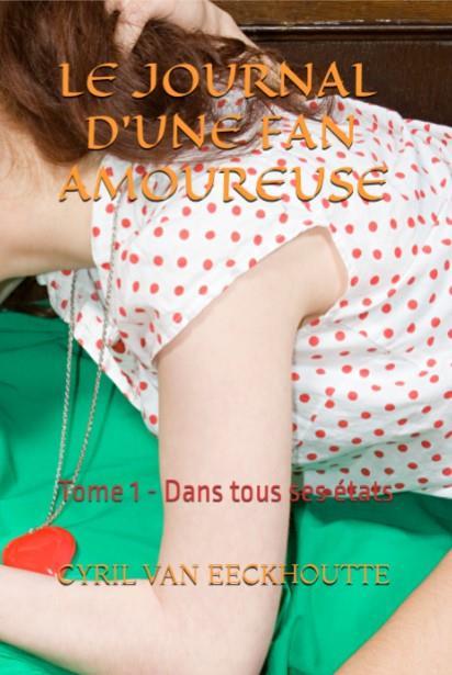 LE JOURNAL D'UNE FAN AMOUREUSE - T01 - LES JOURNAL D'UNE FAN AMOUREUSE - TOME 1 - DANS TOUS SES ETAT
