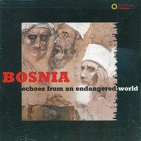 BOSNIA : ECHOES FROM AN ENDANGERED WORLD