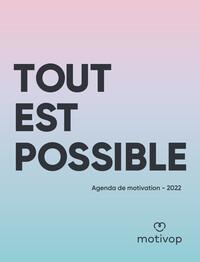 AGENDA TOUT EST POSSIBLE - AGENDA DE MOTIVATION 2022