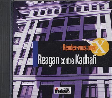 RENDEZ-VOUS AVEC X - REAGAN CONTRE KADHAFI.