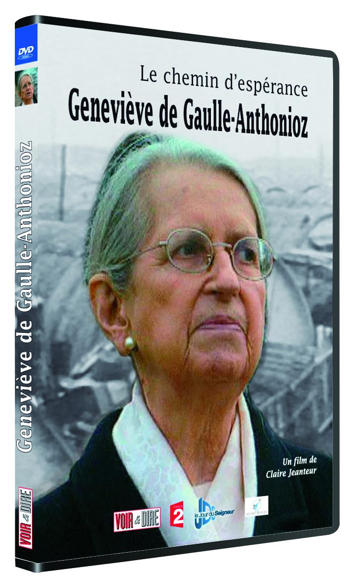 LE CHEMIN D'ESPERANCE : GENEVIEVE DE GAULLE-ANTHONIOZ