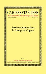 CAHIERS STAELIENS N 63-2013. ECRITURES INTIMES DANS LE GROUPE DE COPPET.