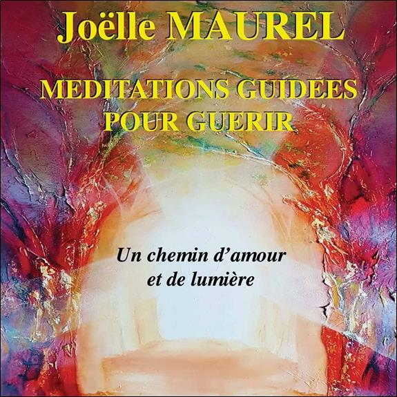MEDITATIONS GUIDEES POUR GUERIR - UN CHEMIN D'AMOUR ET DE LUMIERE - CD