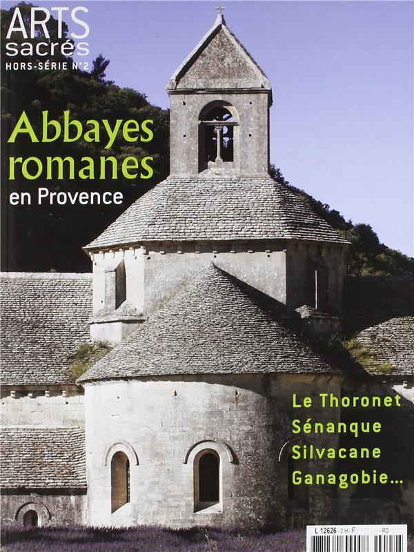 ABBAYES ROMANES EN PROVENCE - HORS-SERIE ARTS SACRES N 2
