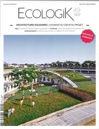 ECOLOGIK N 49 ARCHITECTURES SOLIDAIRES FEVRIER/MARS 2016