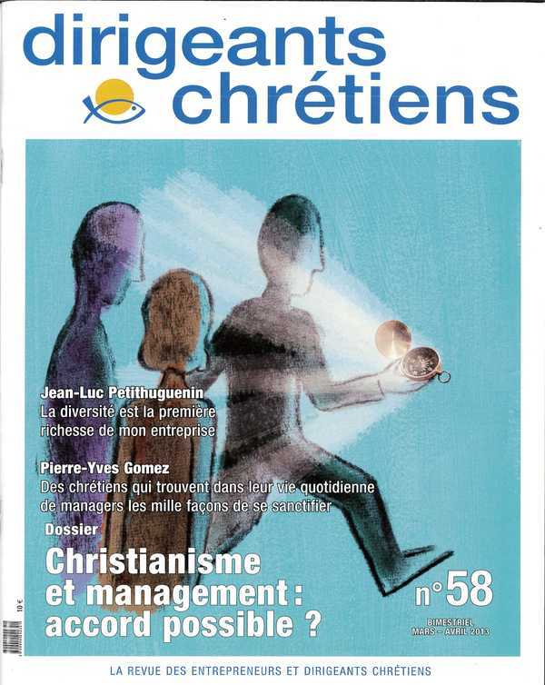 DIRIGEANTS CHRETIENS N 58 MARS-AVRIL 2013 - CHRISTIANISME ET MANAGEMENT : ACCORD POSSIBLE ?