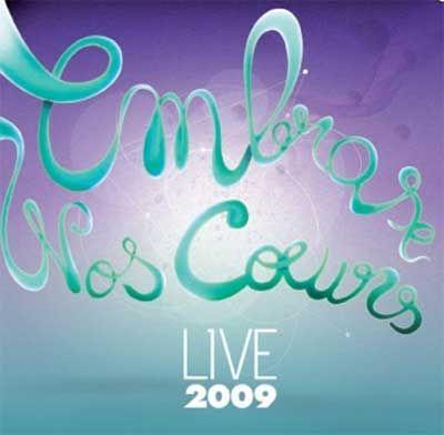 "EMBRASE NOS COEURS ""LIVE 2009"" - CD"