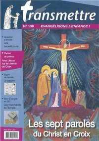 REVUE TRANSMETTRE EVANGELISONS L'ENFANCE ! - LES SEPT PAROLES DU CHRIST EN CROIX N 139 MARS 2012