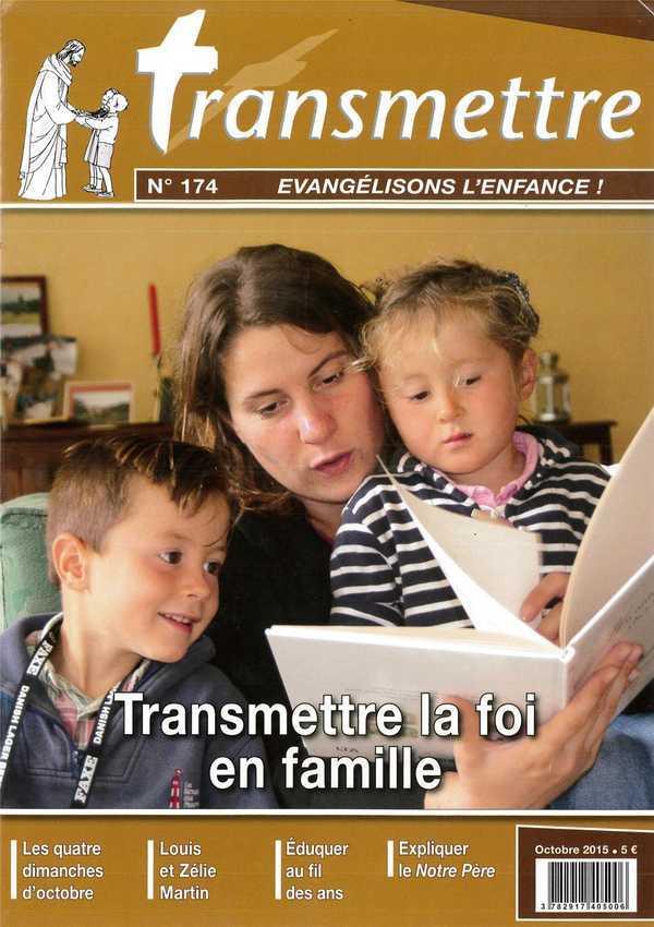 REVUE TRANSMETTRE EVANGELISONS L'ENFANCE ! - TRANSMETTRE LA FOI EN FAMILLE.  N 174 OCTOBRE 2015