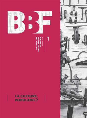BULLETIN DES BIBLIOTHEQUES DE FRANCE (BBF), N 1/2014. LA CULTURE, POP ULAIRE ?