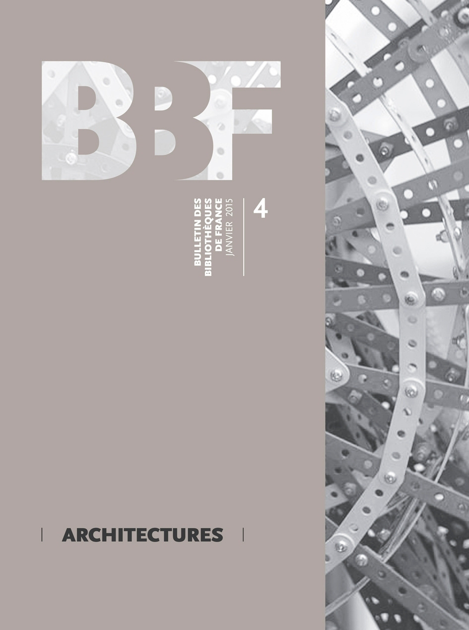 BULLETIN DES BIBLIOTHEQUES DE FRANCE (BBF), N 4-2015. ARCHITECTURES