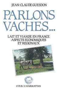 PARLONS VACHES : LAIT ET VIANDE EN FRANCE - ASPECTS ECONOMIQUES ET REGIONAUX