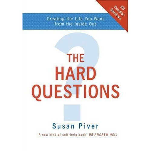 THE HARD QUESTIONS: CREATING THE LIFE YOU WANT FROM THE INSIDE OUT