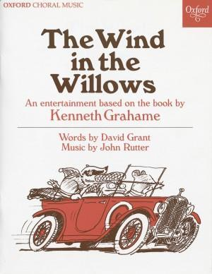 JOHN RUTTER : THE WIND IN THE WILLOWS,  AN ENTERTAINMENT BASED ON THE BOOK BY KENNETH GRAHAME