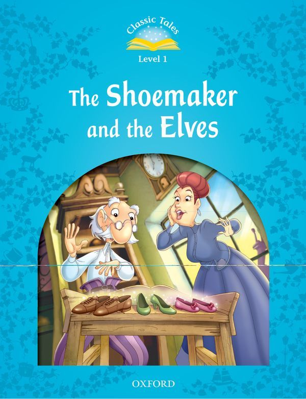 CLASSIC TALES SECOND EDITION 1: THE SHOEMAKER AND THE ELVES