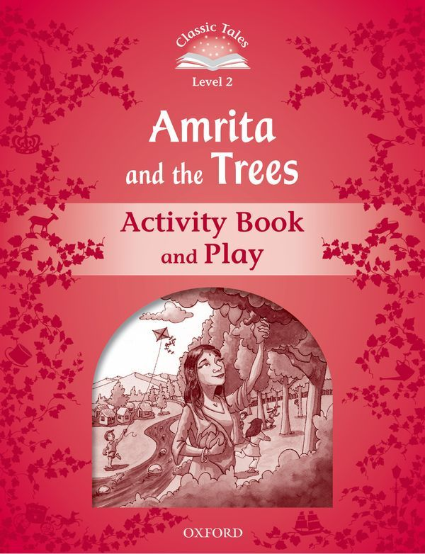CLASSIC TALES SECOND EDITION 2: AMRITA AND THE TREES ACTIVITY BOOK AND PLAY