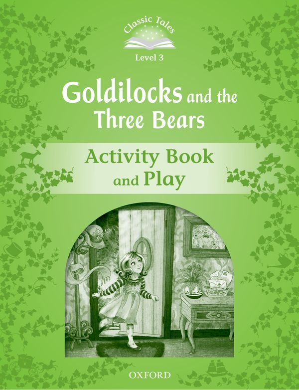 CLASSIC TALES SECOND EDITION 3: GOLDILOCKS AND THE THREE BEARS ACTIVITY BOOK AND PLAY