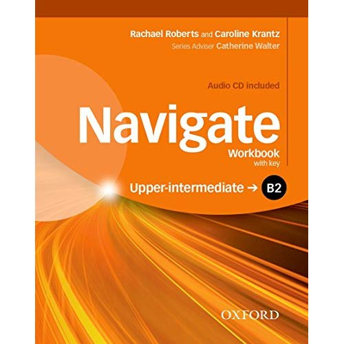 NAVIGATE: B2 UPPER-INTERMEDIATE: WORKBOOK AND AUDIO CD WITH KEY