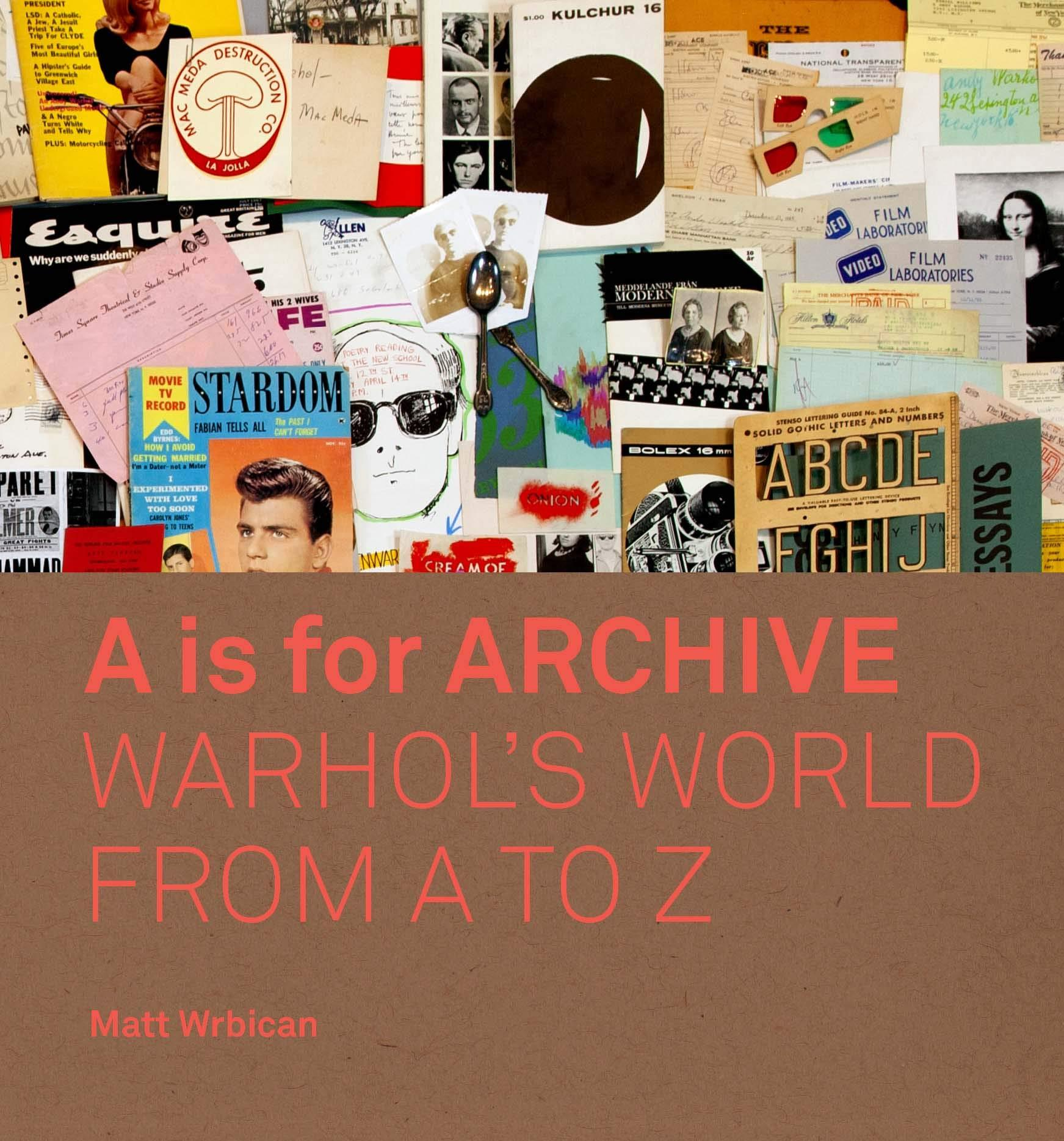 A IS FOR ARCHIVE - WHARHOL'S WORLD FROM A TO Z