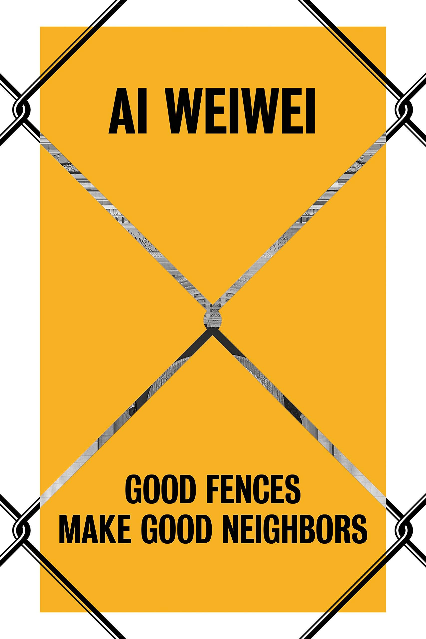 AI WEI WEI - GOOD FENCES MAKE GOOD NEIGHBORS