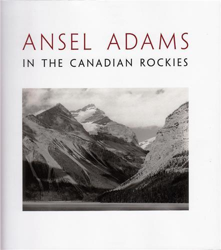 ANSEL ADAMS IN THE CANADIAN ROCKIES /ANGLAIS