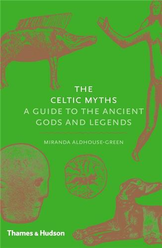 THE CELTIC MYTHS A GUIDE TO THE ANCIENT GODS AND LEGENDS /ANGLAIS