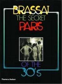 BRASSAI THE SECRET PARIS OF THE 30'S /ANGLAIS
