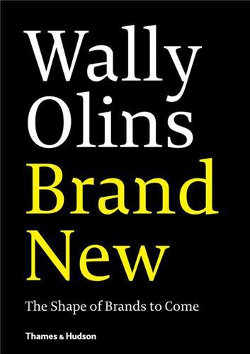 WALLY OLINS - BRAND NEW THE SHAPE OF BRANDS TO COME /ANGLAIS