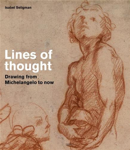 LINES OF THOUGHT : MICHELANGELO TO BRIDGET RILEY: DRAWINGS FROM THE BRITISH MUSEUM /ANGLAIS