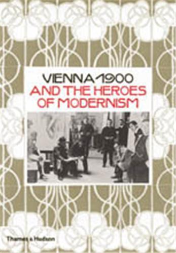VIENNA 1900 AND THE HEROES OF MODERNISM /ANGLAIS