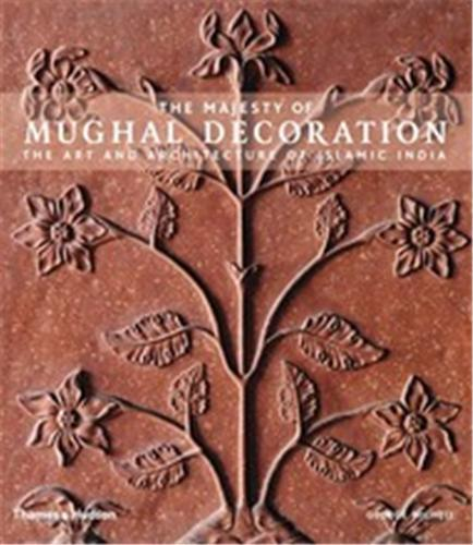 THE MAJESTY OF MUGHAL DECORATION THE ART AND ARCHITECTURE OF ISLAMIC INDIA /ANGLAIS