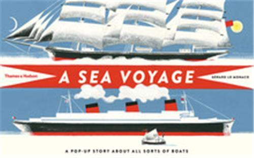 A SEA VOYAGE: A POP UP STORY ABOUT ALL SORT OF BOATS /ANGLAIS