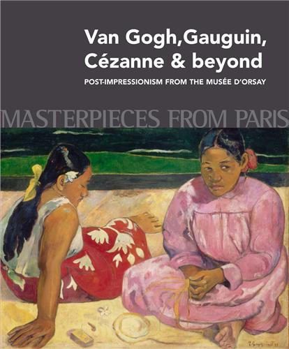 MASTERPIECES FROM PARIS: VAN GOGH, GAUGUIN, CEZANNE & BEYOND /ANGLAIS