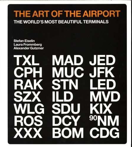 THE ART OF THE AIRPORT: THE WORLD'S MOST BEAUTIFUL TERMINALS /ANGLAIS