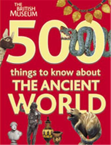 500 THINGS TO KNOW ABOUT ANCIENT WORLD /ANGLAIS