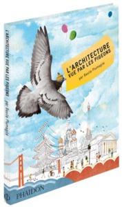 L ARCHITECTURE VUE PAR LES PIGEONS