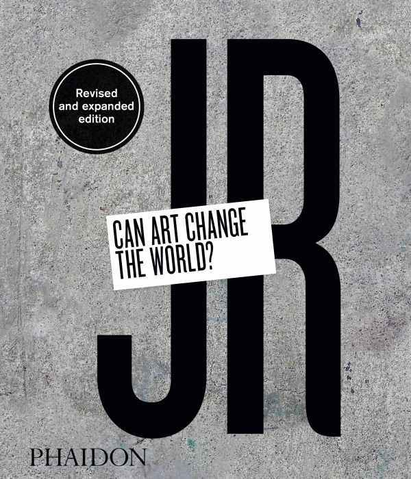 JR : CAN ART CHANGE THE WORLD ? - REVISED AND EXPANDED EDITION
