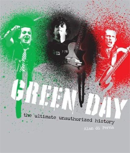 GREEN DAY: THE ULTIMATE UNAUTHORIZED HISTORY /ANGLAIS