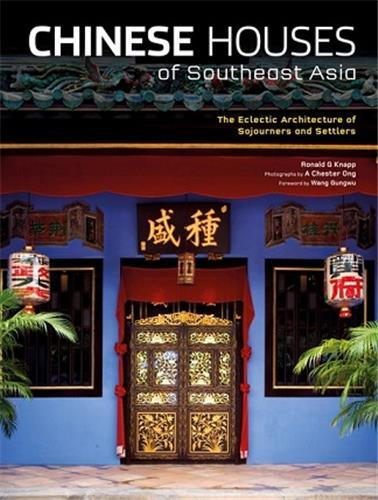 CHINESE HOUSES OF SOUTHEAST ASIA: ECLECTIC ARCHITECTURE OF THE OVERSEAS CHINESE /ANGLAIS