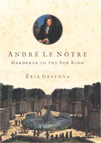 ANDRE LE NOTRE GARDENER TO THE SUN KING /ANGLAIS