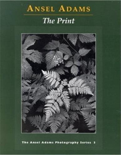 ANSEL ADAMS THE PRINT (PAPERBACK) /ANGLAIS